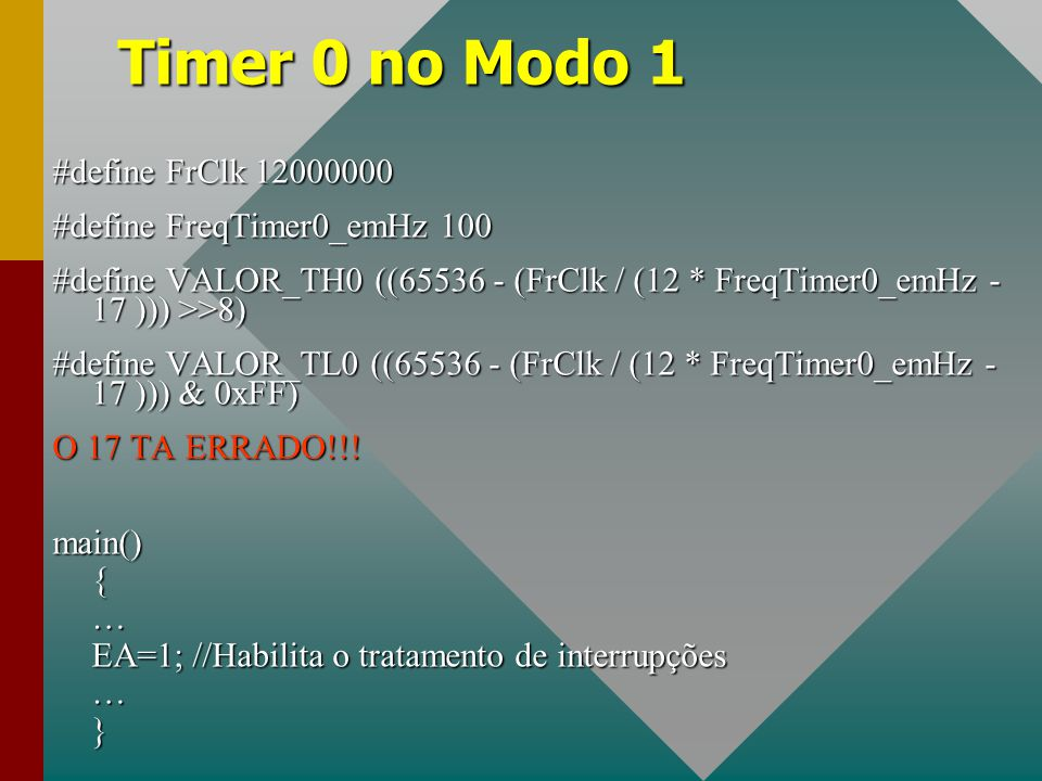 Timer 0 no Modo 1 #define FrClk 12000000 #define FreqTimer0_emHz 100