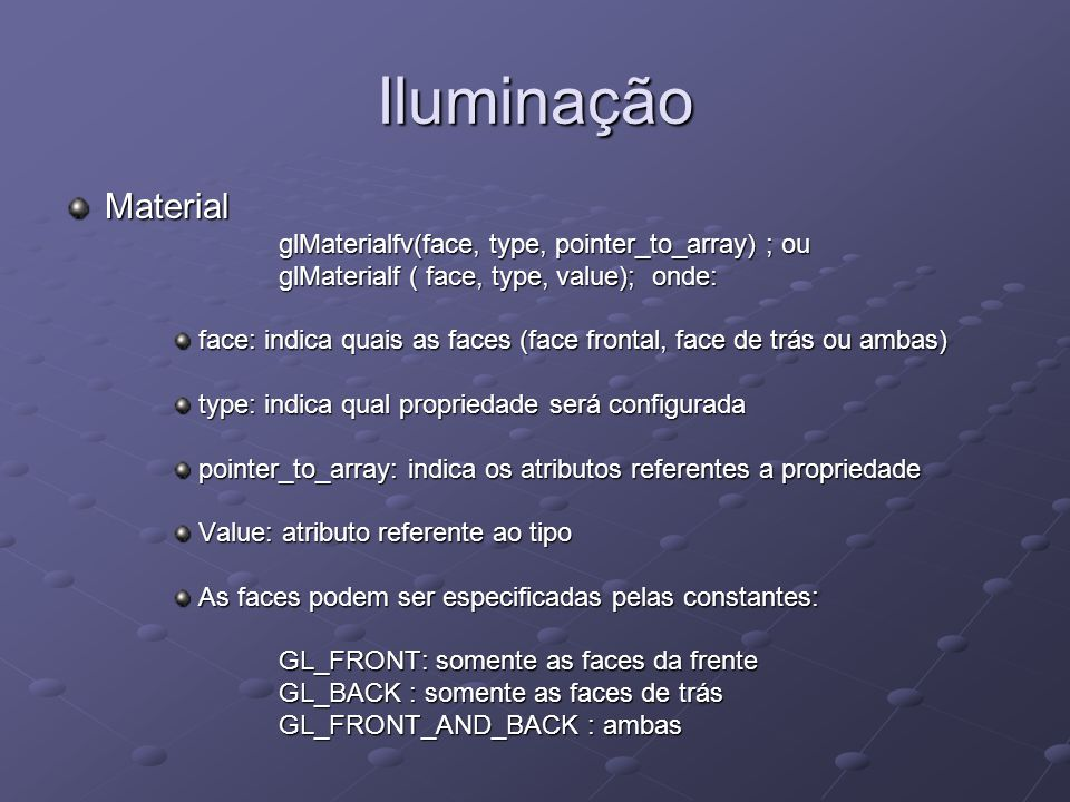 Iluminação Material glMaterialfv(face, type, pointer_to_array) ; ou