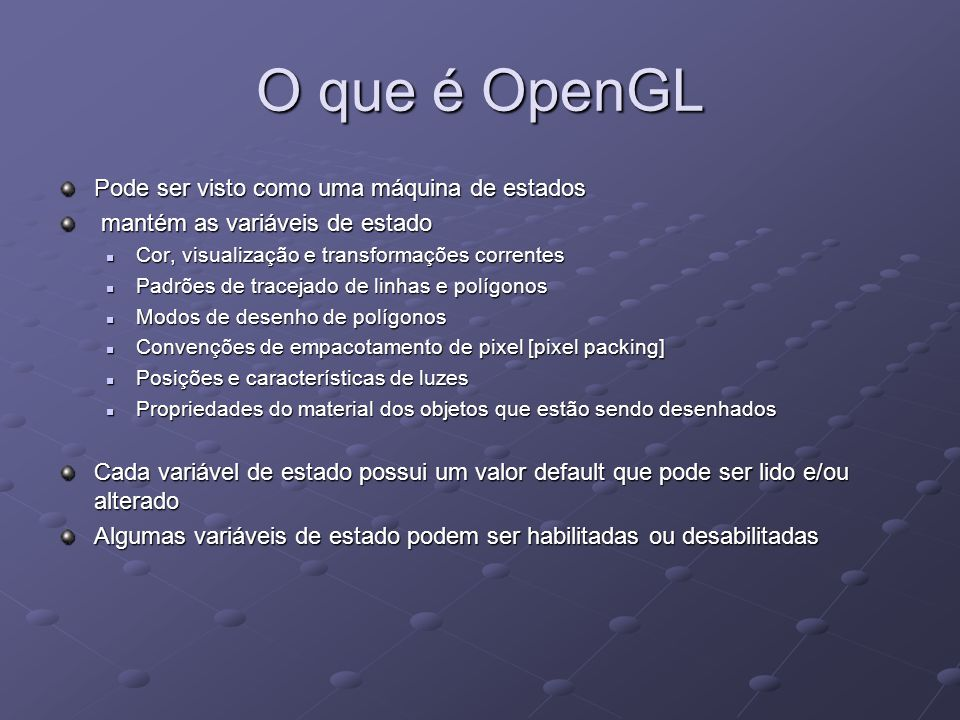 O que é OpenGL Pode ser visto como uma máquina de estados