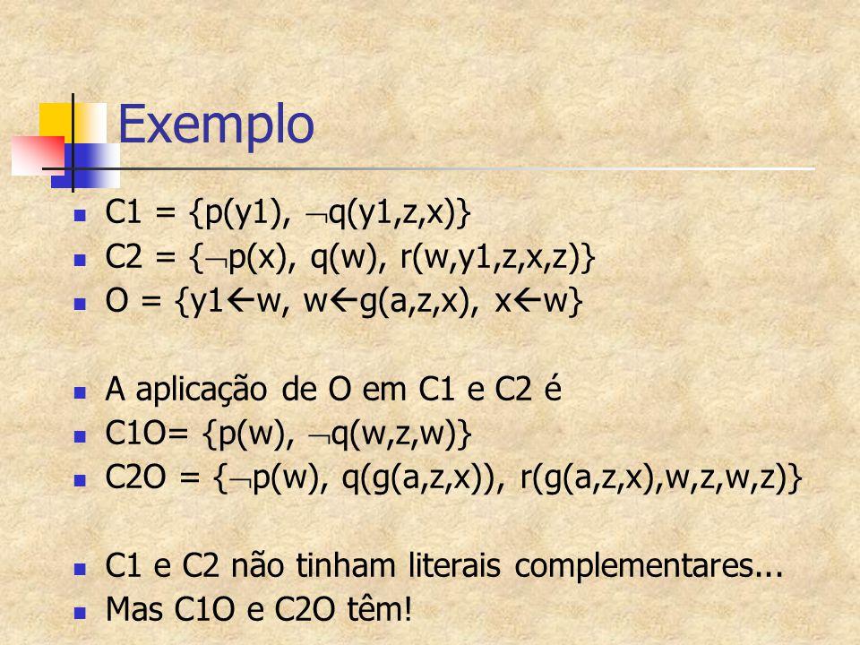 Exemplo C1 = {p(y1), q(y1,z,x)} C2 = {p(x), q(w), r(w,y1,z,x,z)}