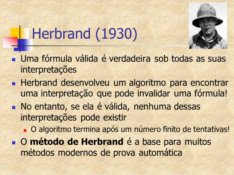 Herbrand (1930) Uma fórmula válida é verdadeira sob todas as suas interpretações.