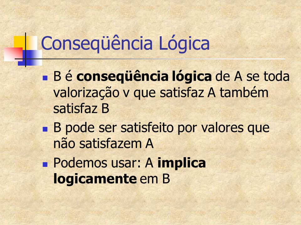 Conseqüência Lógica B é conseqüência lógica de A se toda valorização v que satisfaz A também satisfaz B.