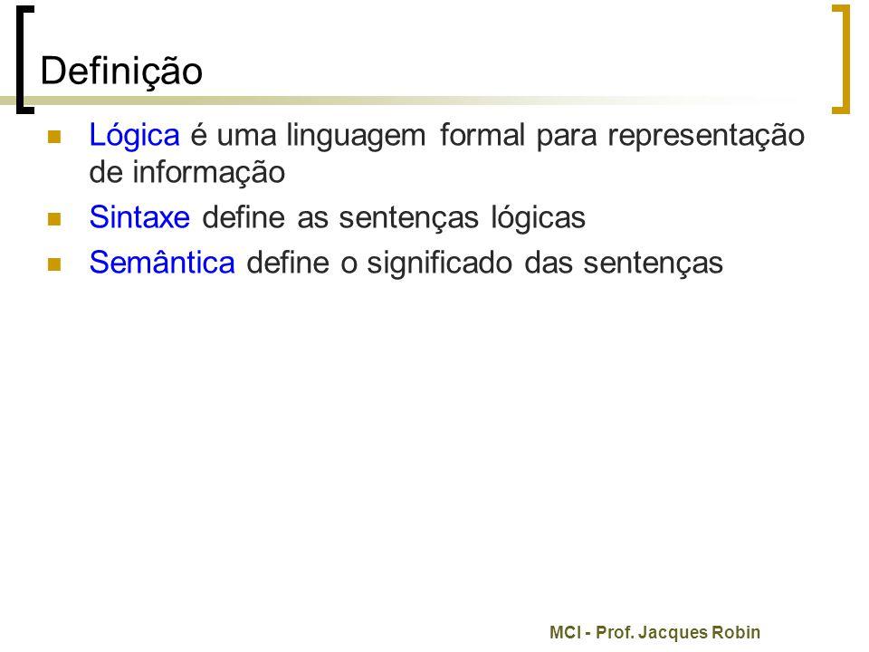 Definição Lógica é uma linguagem formal para representação de informação. Sintaxe define as sentenças lógicas.