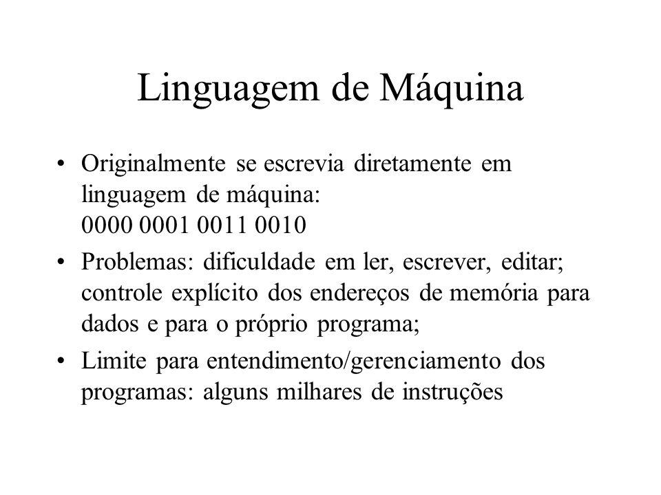 Linguagem de Máquina Originalmente se escrevia diretamente em linguagem de máquina: 0000 0001 0011 0010.