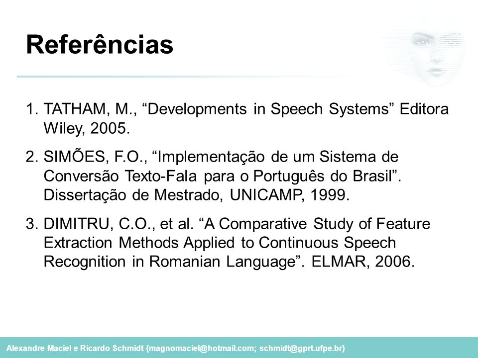 Referências TATHAM, M., Developments in Speech Systems Editora Wiley, 2005.