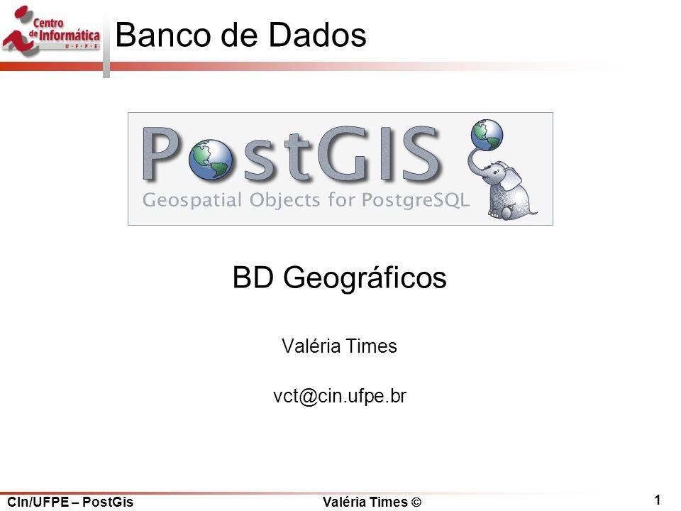 Banco de Dados BD Geográficos Valéria Times vct@cin.ufpe.br