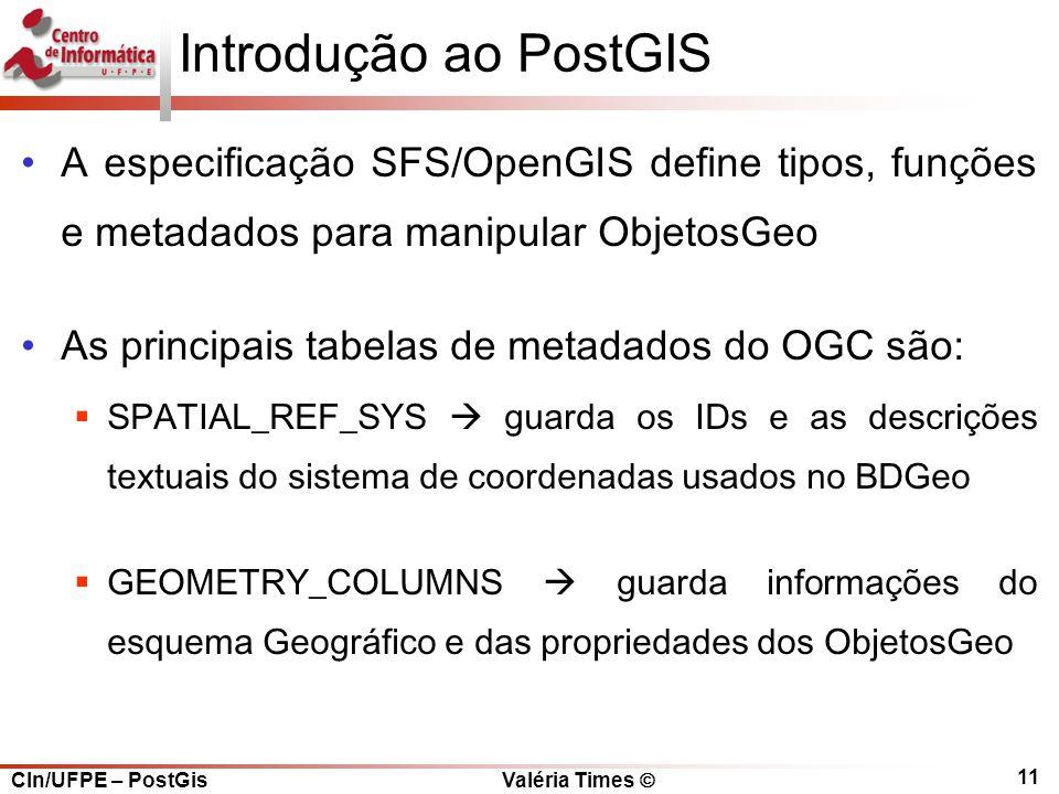 Introdução ao PostGIS A especificação SFS/OpenGIS define tipos, funções e metadados para manipular ObjetosGeo.