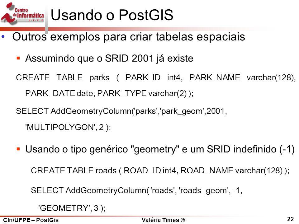 Usando o PostGIS Outros exemplos para criar tabelas espaciais