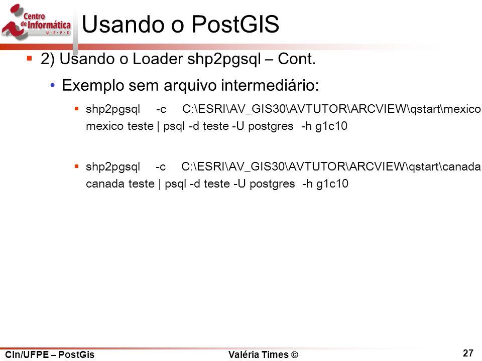 Usando o PostGIS 2) Usando o Loader shp2pgsql – Cont.