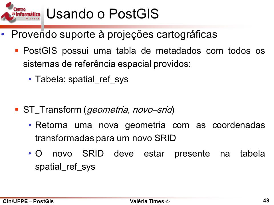 Usando o PostGIS Provendo suporte à projeções cartográficas
