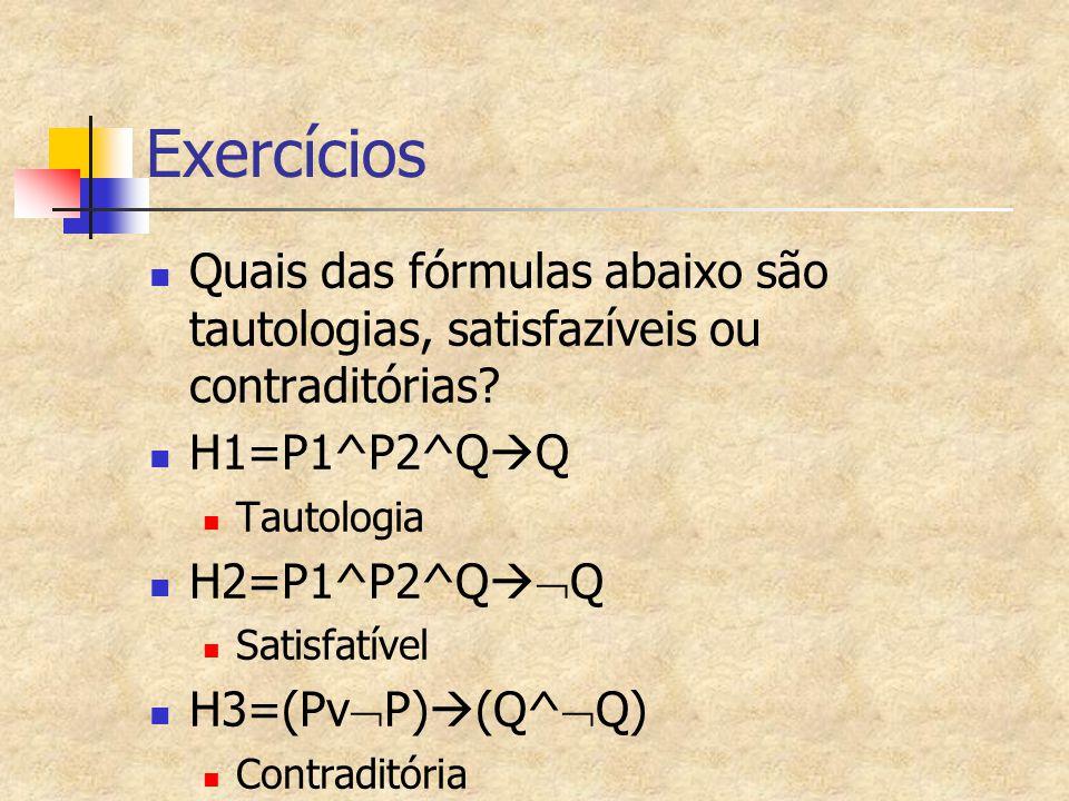 Exercícios Quais das fórmulas abaixo são tautologias, satisfazíveis ou contraditórias H1=P1^P2^QQ.