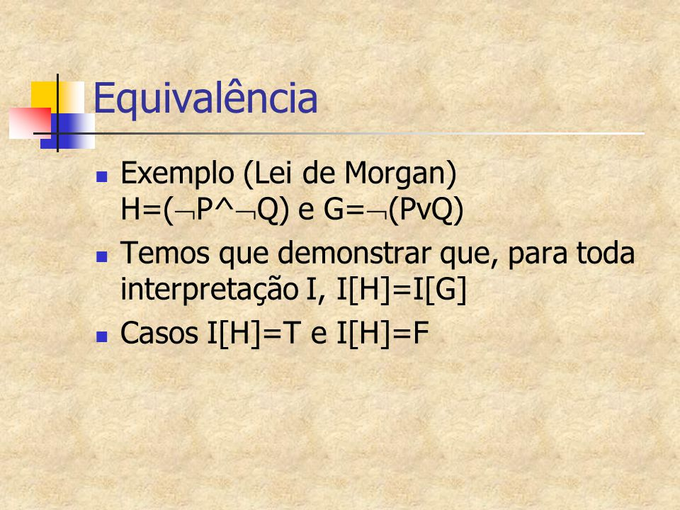 Equivalência Exemplo (Lei de Morgan) H=(P^Q) e G=(PvQ)