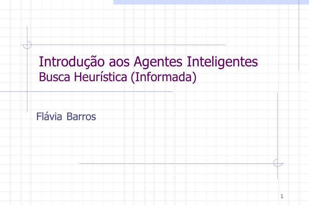 Introdução aos Agentes Inteligentes Busca Heurística (Informada)
