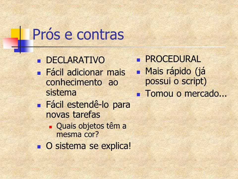 Prós e contras PROCEDURAL DECLARATIVO Mais rápido (já possui o script)