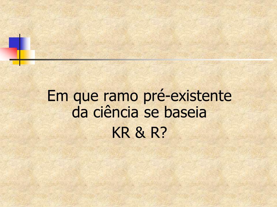 Em que ramo pré-existente da ciência se baseia KR & R