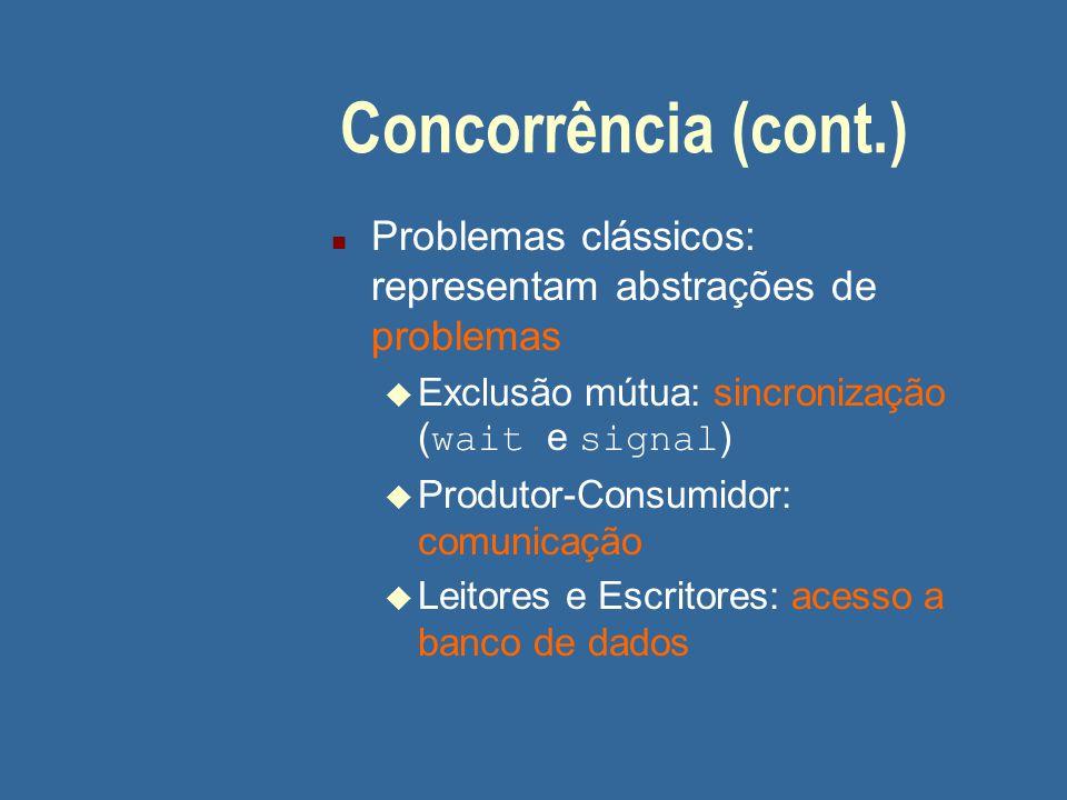05/04/2017 Concorrência (cont.) Problemas clássicos: representam abstrações de problemas. Exclusão mútua: sincronização (wait e signal)