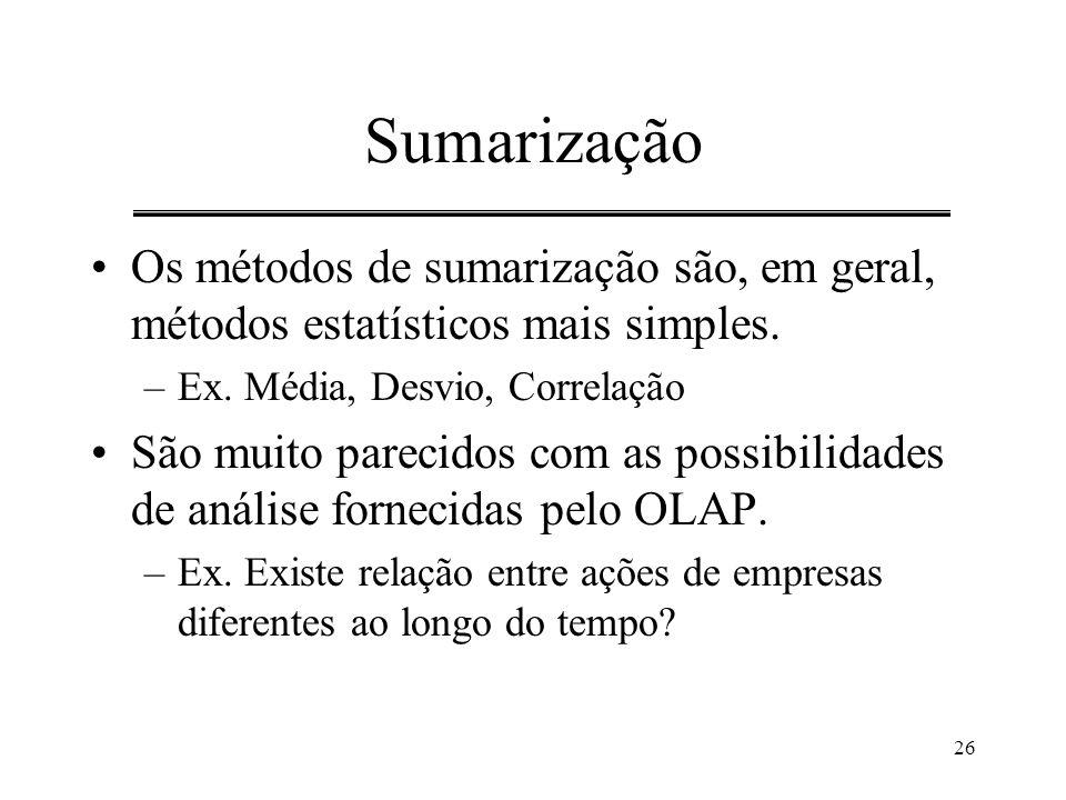 Sumarização Os métodos de sumarização são, em geral, métodos estatísticos mais simples. Ex. Média, Desvio, Correlação.