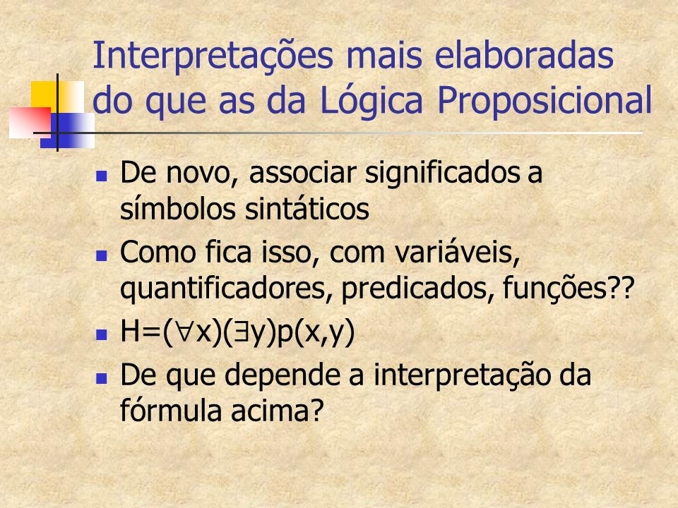 Interpretações mais elaboradas do que as da Lógica Proposicional