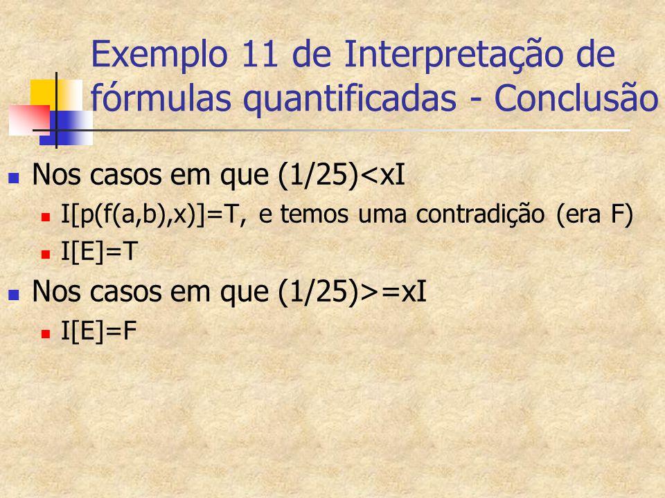 Exemplo 11 de Interpretação de fórmulas quantificadas - Conclusão