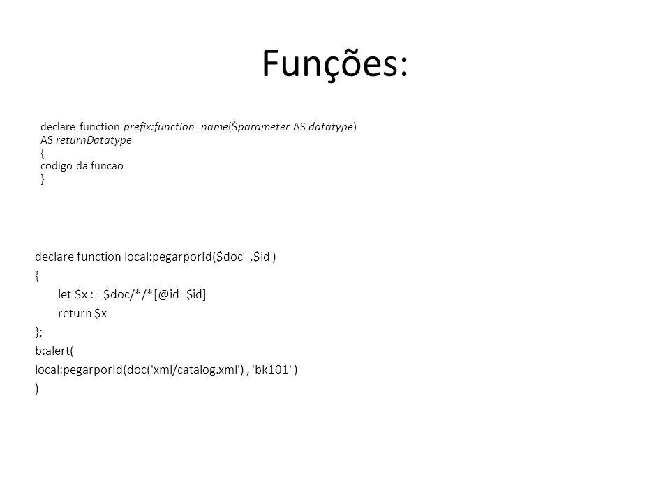 Funções: declare function local:pegarporId($doc ,$id ) {