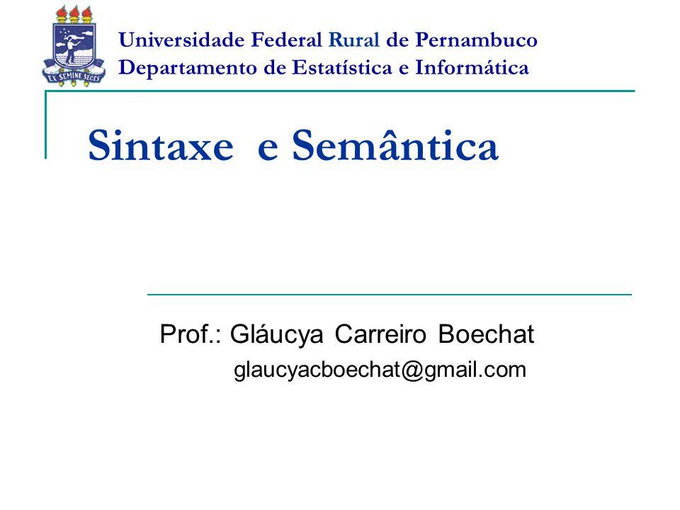 Sintaxe e Semântica Prof.: Gláucya Carreiro Boechat