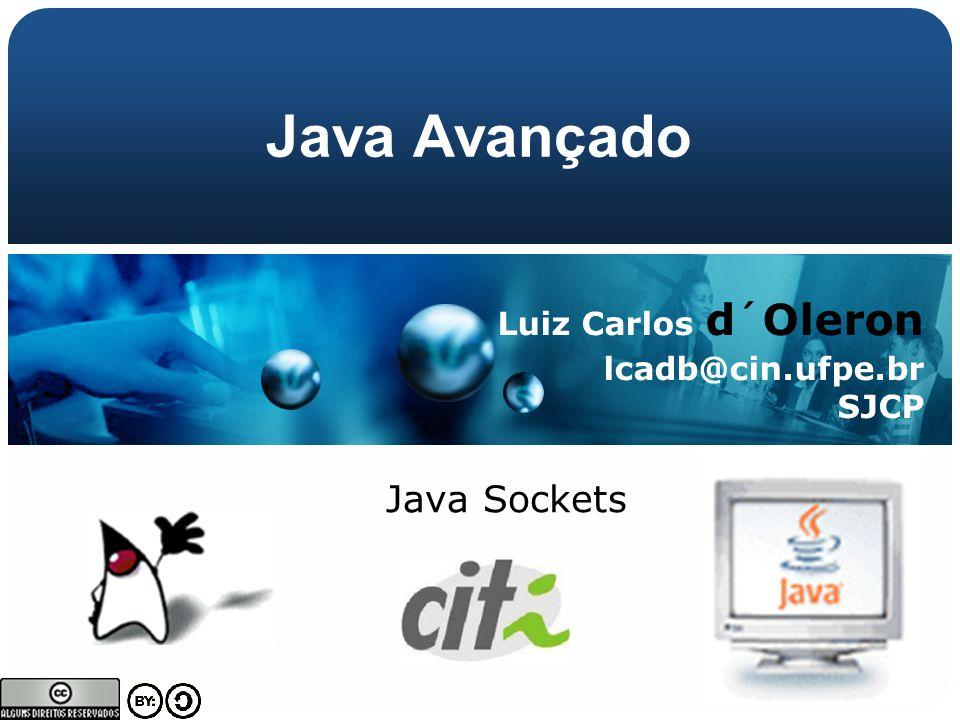 Java Avançado Luiz Carlos d´Oleron lcadb@cin.ufpe.br SJCP Java Sockets
