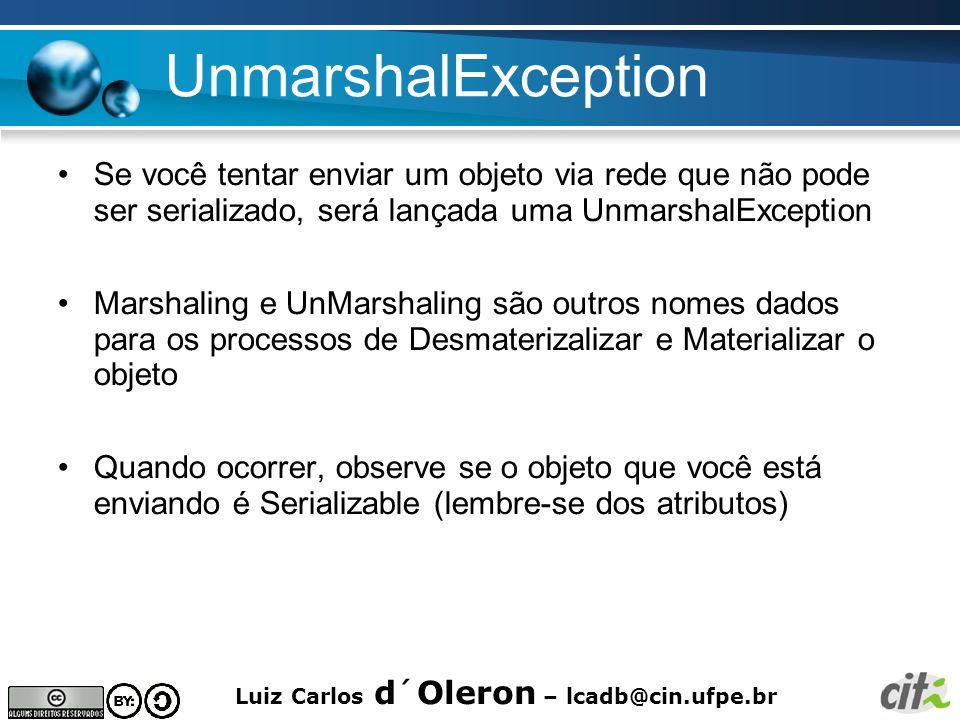 UnmarshalException Se você tentar enviar um objeto via rede que não pode ser serializado, será lançada uma UnmarshalException.