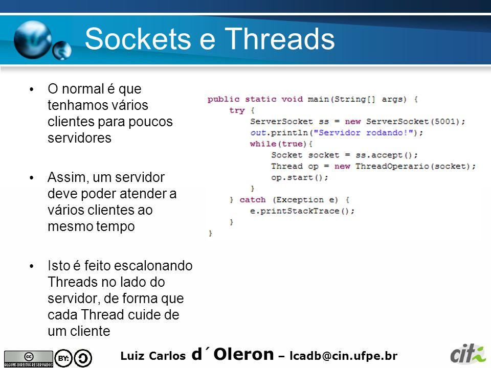 Sockets e Threads O normal é que tenhamos vários clientes para poucos servidores.