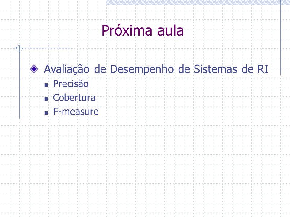Próxima aula Avaliação de Desempenho de Sistemas de RI Precisão