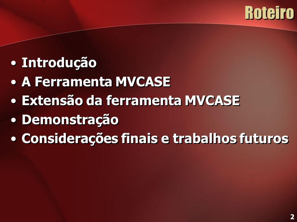 Roteiro Introdução A Ferramenta MVCASE Extensão da ferramenta MVCASE