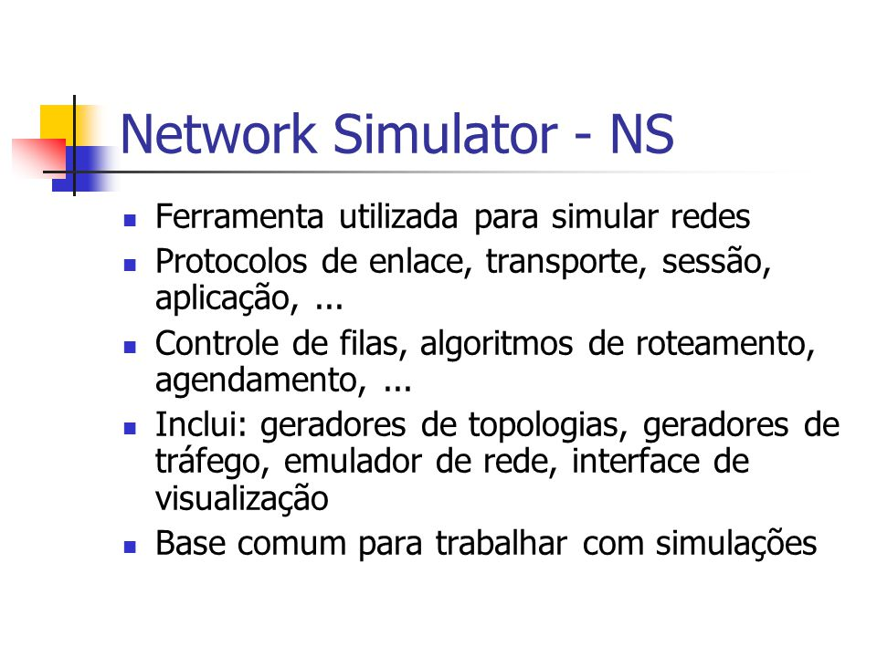Network Simulator - NS Ferramenta utilizada para simular redes
