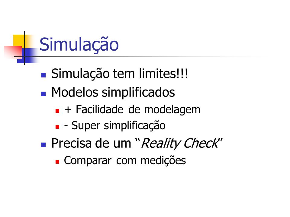 Simulação Simulação tem limites!!! Modelos simplificados