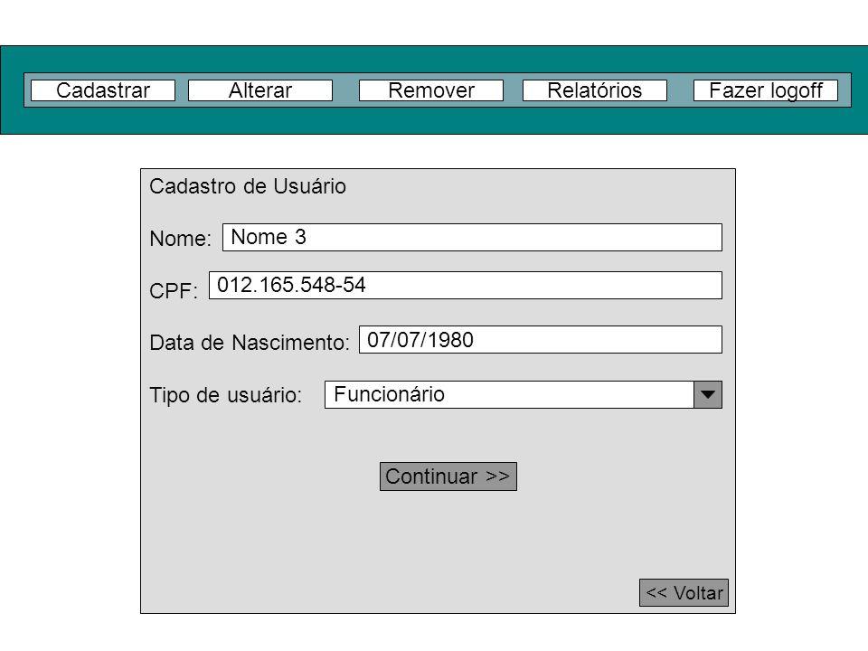 Cadastrar Alterar Remover Relatórios Fazer logoff Cadastro de Usuário