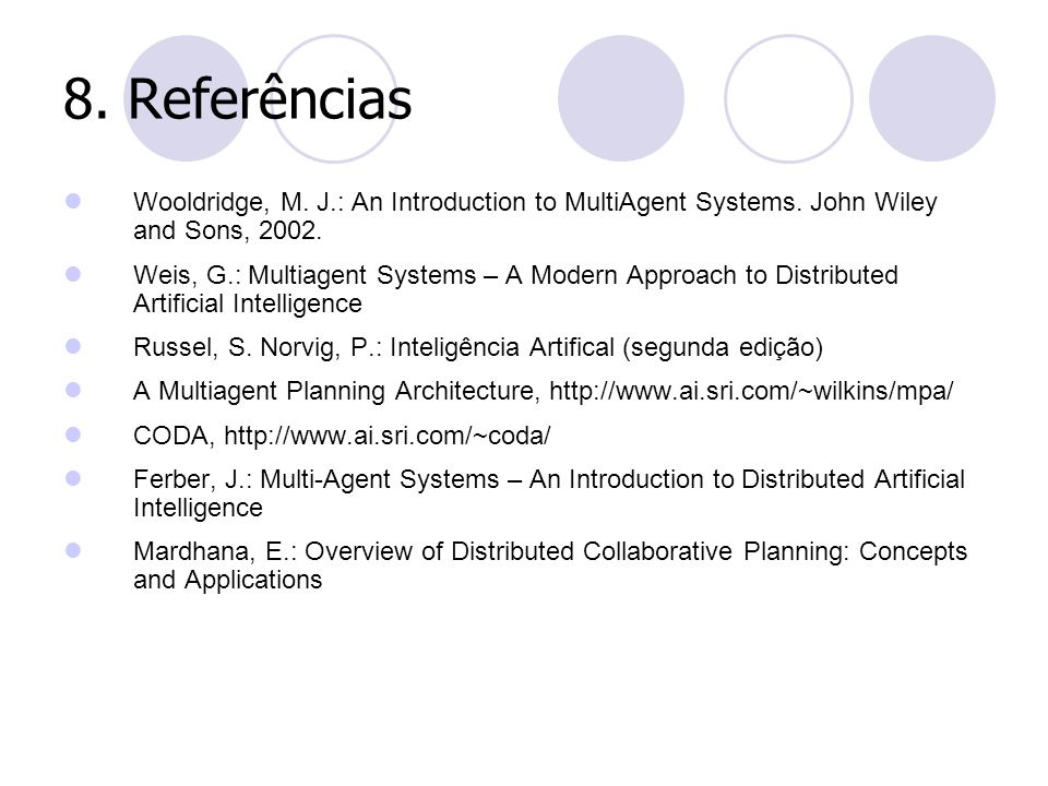 8. Referências Wooldridge, M. J.: An Introduction to MultiAgent Systems. John Wiley and Sons, 2002.
