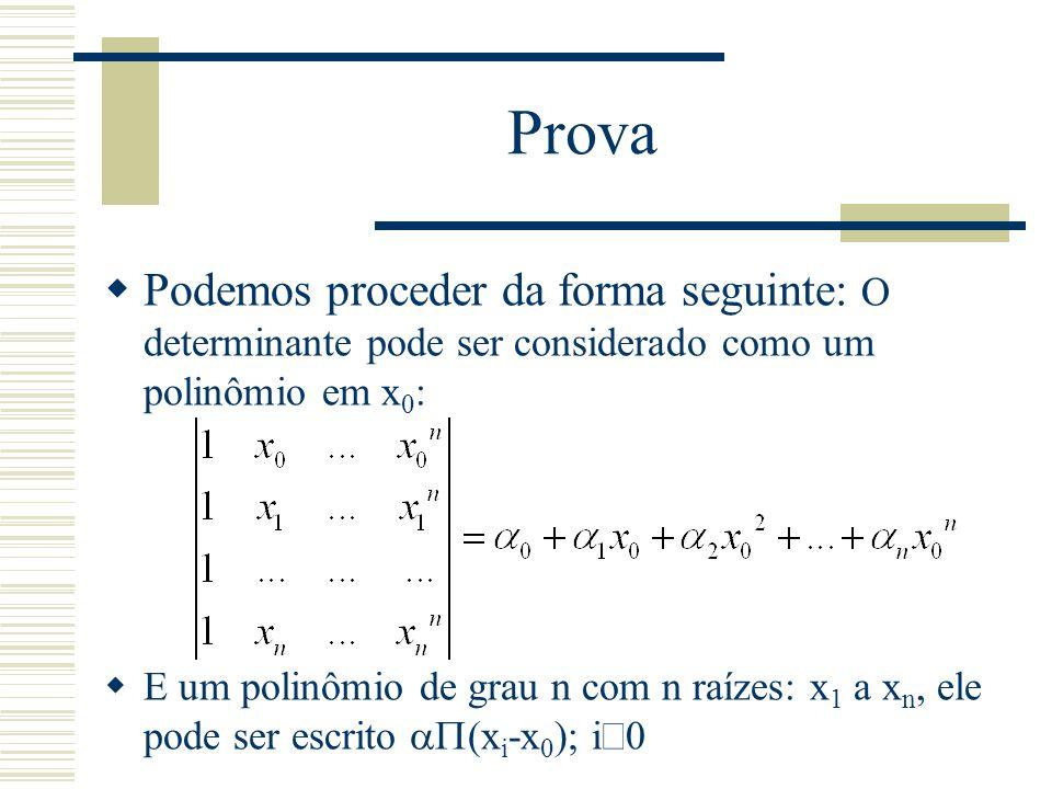 Prova Podemos proceder da forma seguinte: O determinante pode ser considerado como um polinômio em x0: