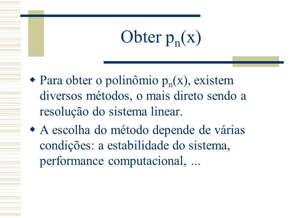Obter pn(x) Para obter o polinômio pn(x), existem diversos métodos, o mais direto sendo a resolução do sistema linear.