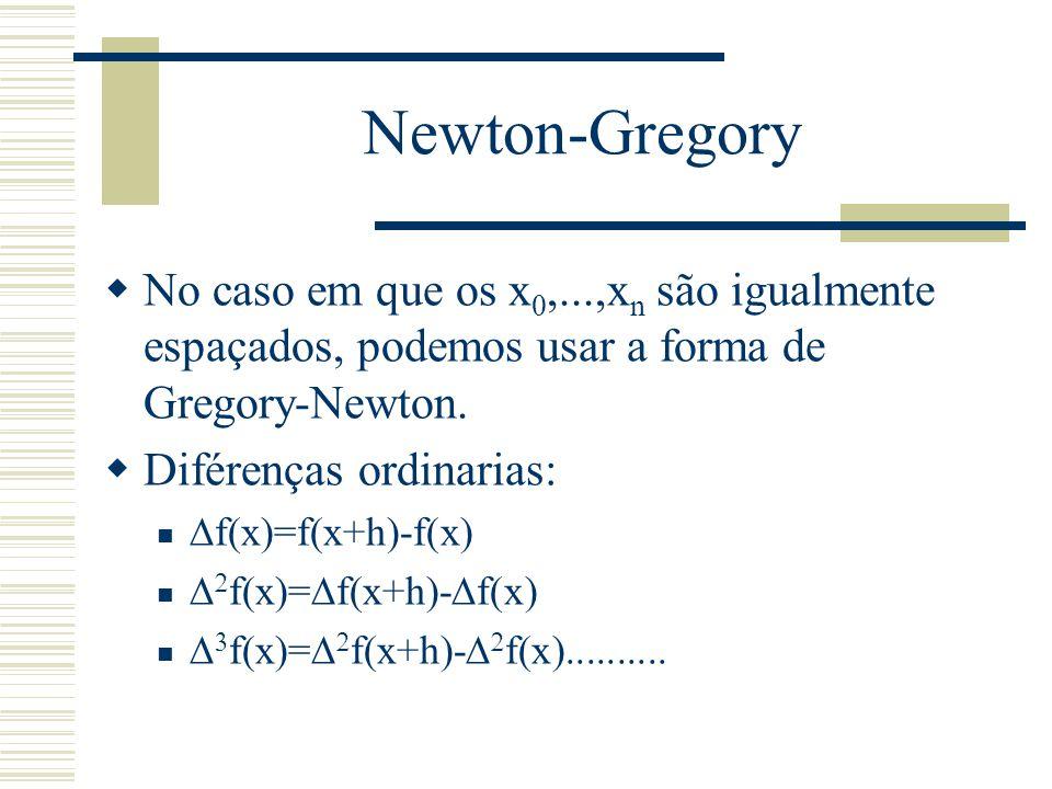 Newton-Gregory No caso em que os x0,...,xn são igualmente espaçados, podemos usar a forma de Gregory-Newton.