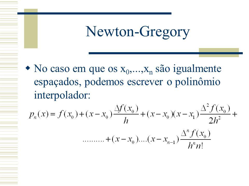 Newton-Gregory No caso em que os x0,...,xn são igualmente espaçados, podemos escrever o polinômio interpolador:
