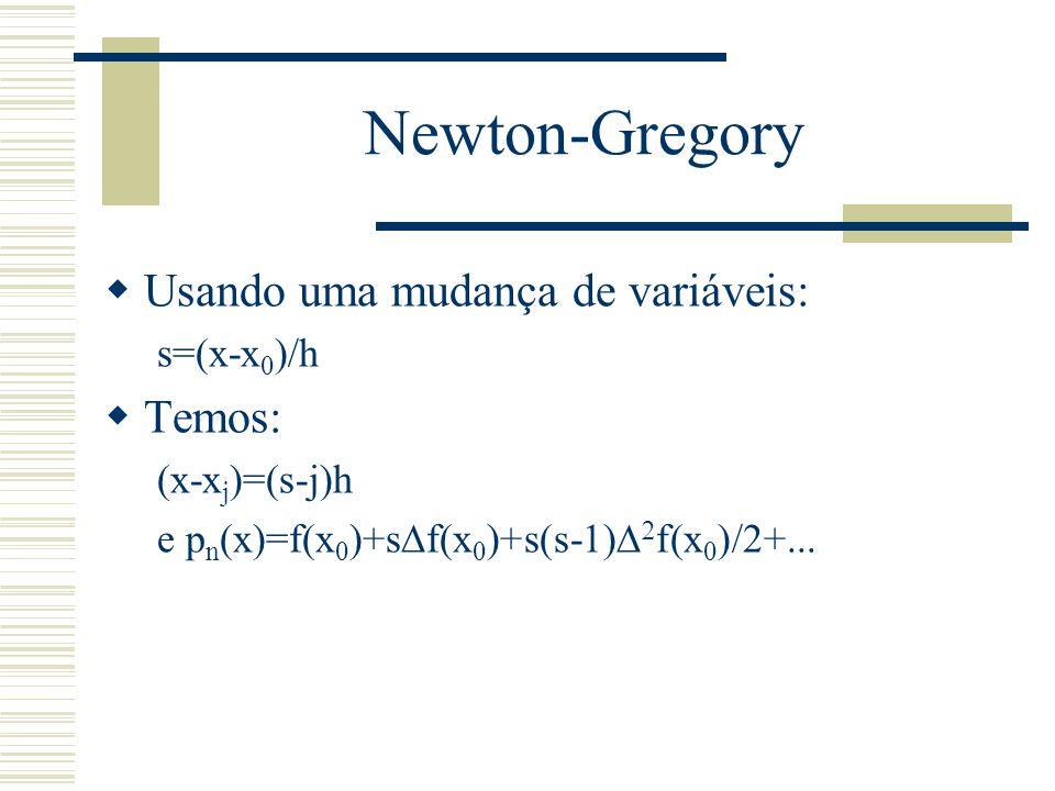 Newton-Gregory Usando uma mudança de variáveis: Temos: s=(x-x0)/h