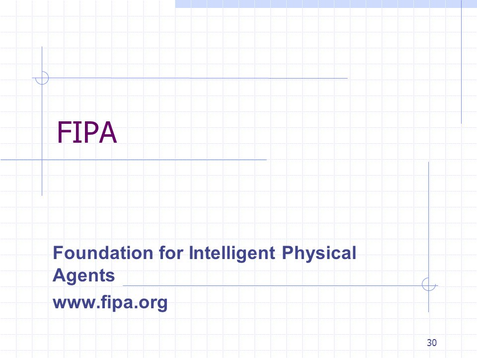 Foundation for Intelligent Physical Agents www.fipa.org