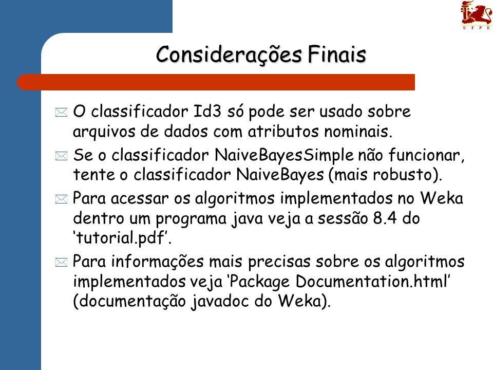 Considerações Finais O classificador Id3 só pode ser usado sobre arquivos de dados com atributos nominais.