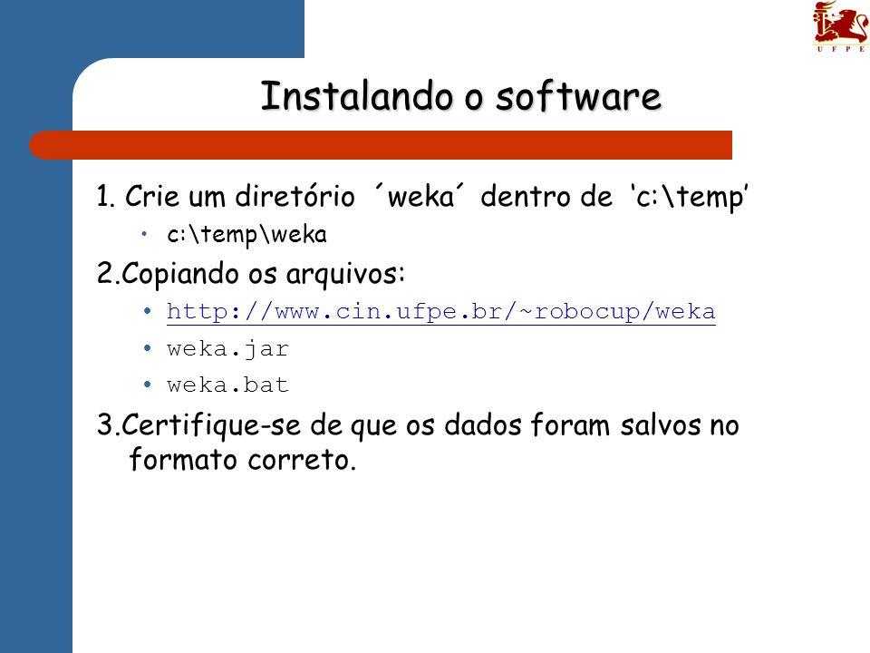 Instalando o software 1. Crie um diretório ´weka´ dentro de 'c:\temp'