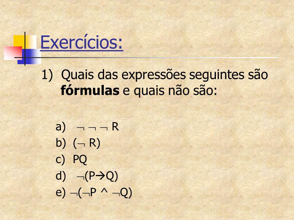 Exercícios: 1) Quais das expressões seguintes são fórmulas e quais não são: a)    R. b) ( R)