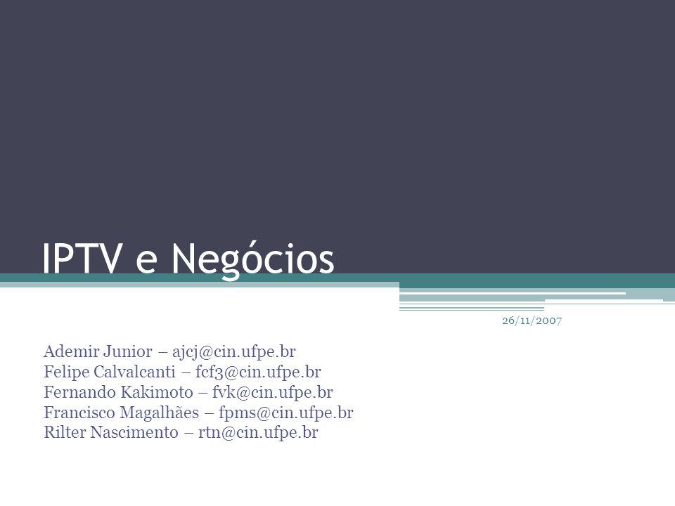 IPTV e Negócios Ademir Junior – ajcj@cin.ufpe.br