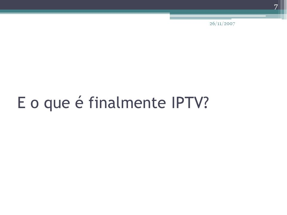 E o que é finalmente IPTV