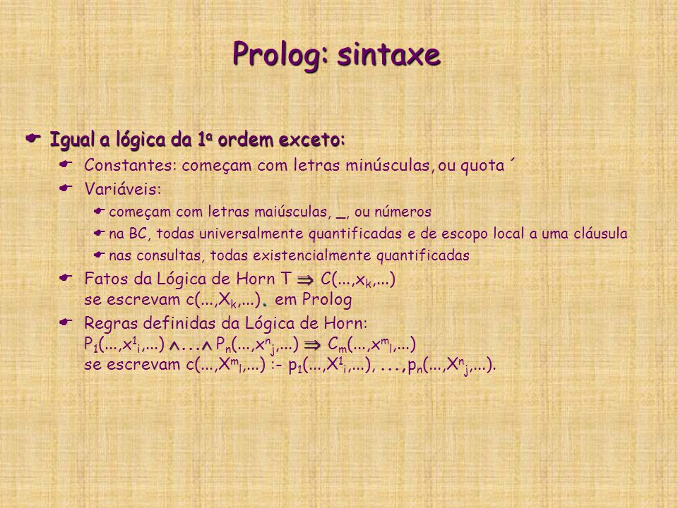 Prolog: sintaxe Igual a lógica da 1a ordem exceto: