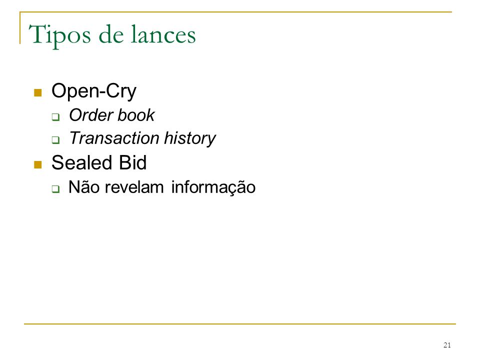 Tipos de lances Open-Cry Sealed Bid Order book Transaction history