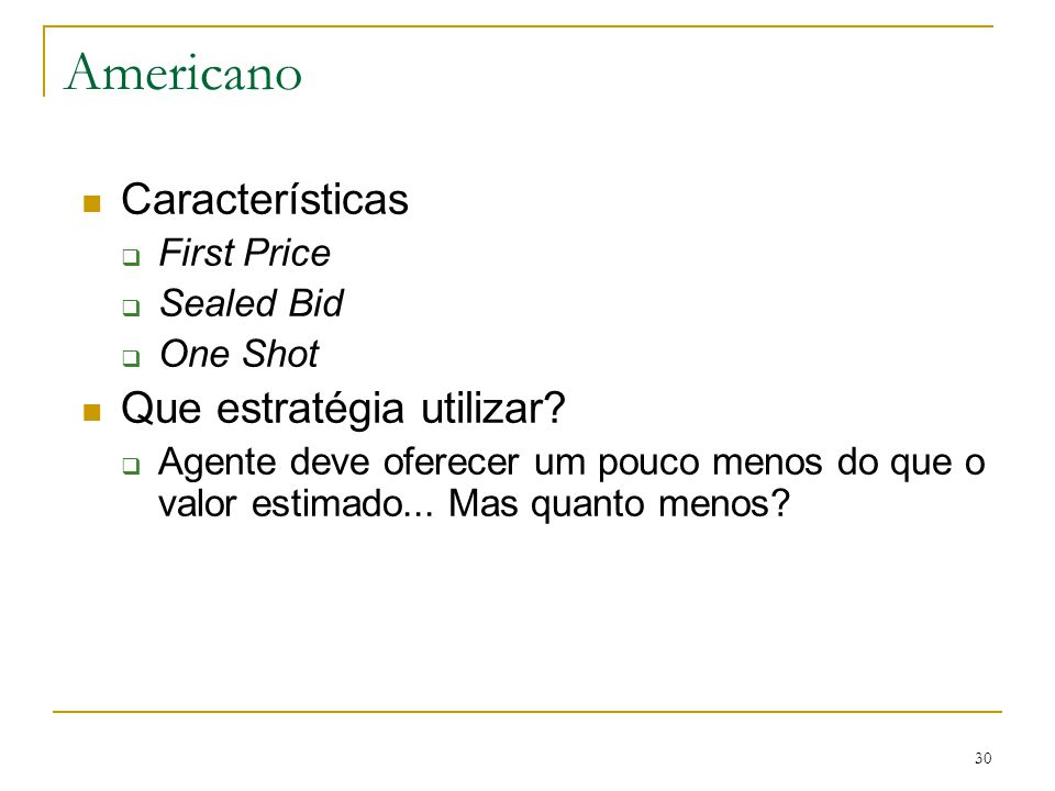 Americano Características Que estratégia utilizar First Price