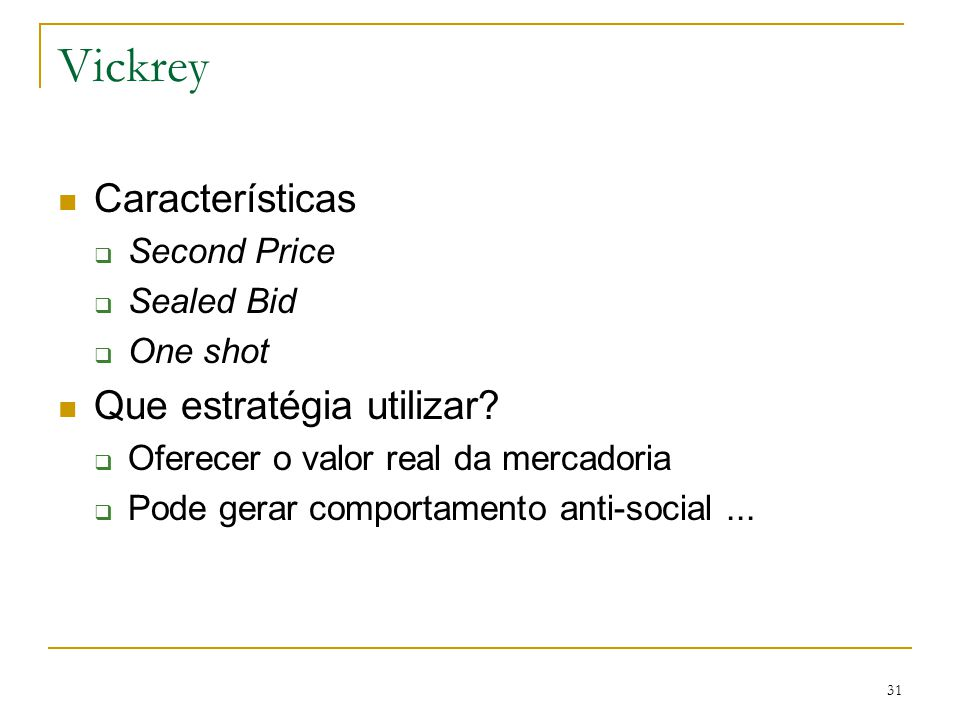 Vickrey Características Que estratégia utilizar Second Price
