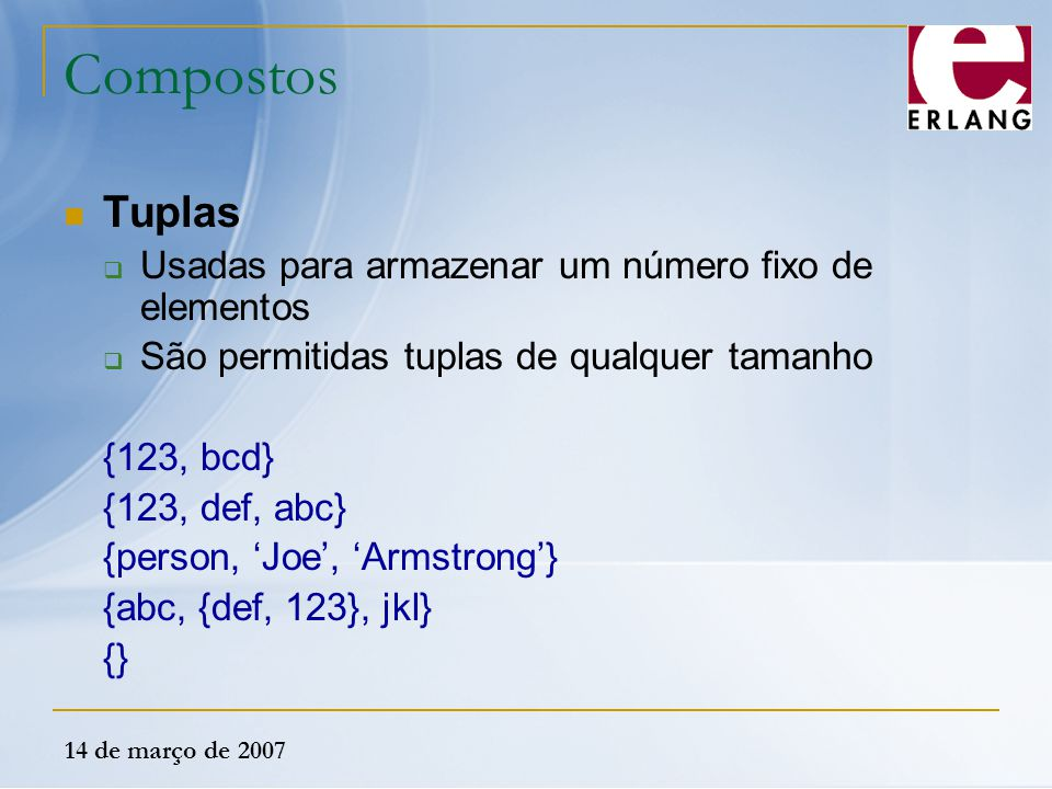Compostos Tuplas Usadas para armazenar um número fixo de elementos
